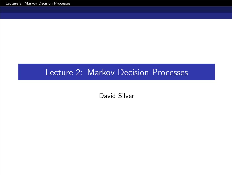 David Silver 增强学习——Lecture 2 马尔可夫决策过程